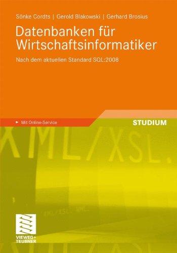 Datenbanken für Wirtschaftsinformatiker: Nach dem aktuellen Standard SQL:2008 (Sql 2008)