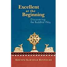 Excellent at the Beginning: Discovering the Buddhist Way
