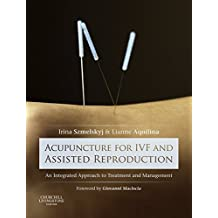 Acupuncture for IVF and Assisted Reproduction - E-Book: An integrated approach to treatment and management