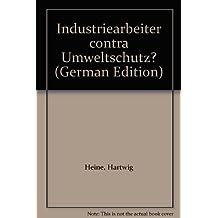 Industriearbeiter contra Umweltschutz?: Unter Mitarbeit von Michael Schumann (Studienreihe des SOFI Göttingen)