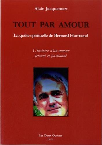 Tout par amour : La quête spirituelle de Bernard Harmand
