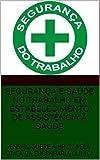 SEGURANÇA E SAÚDE NO TRABALHO EM ESTABELECIMENTO DE ASSISTÊNCIA À SAÚDE: ENSAIO SOBRE A NR-32 PELA ÓTICA DA ENGENHARIA CLÍNICA (Portuguese Edition)