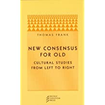 New Consensus for Old: Cultural Studies from Left to Right by Thomas Frank (2002-08-01)