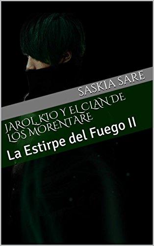 Jarol, Kio y el clan de los Morentare: La Estirpe del Fuego II por Saskia Sare