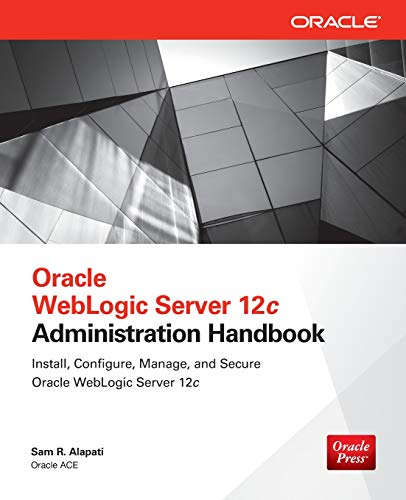 Oracle WebLogic Server 12c Administration Handbook por Sam Alapati