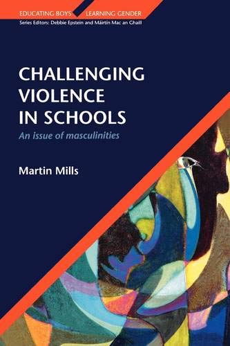 Challenging Violence in Schools: An Issue of Masculinities (Educating Boys, Learning Gender)