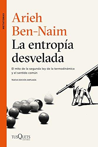 La entropía desvelada: El mito de la segunda ley de la termodinámica y el sentido común por Arieh Ben-Naim