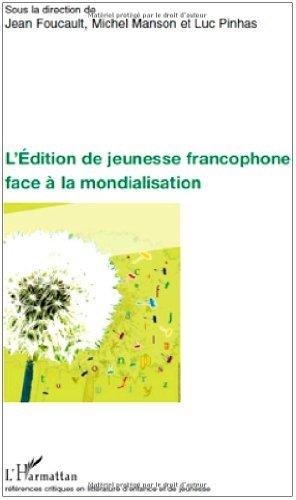 L'Edition de jeunesse francophone face à la mondialisation (Références critiques en littérature d'enfance et de jeunesse) (French Edition)
