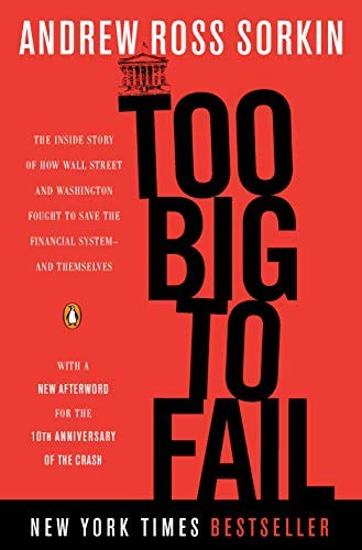 [Too Big to Fail: The Inside Story of How Wall Street and Washington Fought to Save the Financial System--And Themselves] [By: Sorkin, Andrew Ross] [September, 2010]