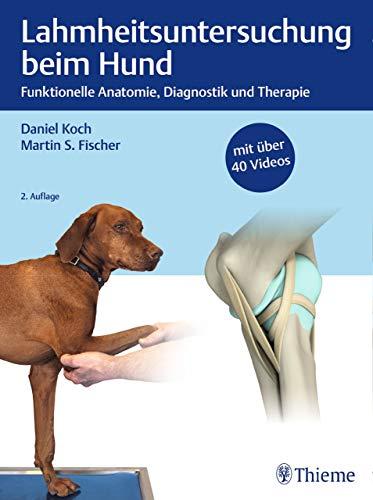 Lahmheitsuntersuchung beim Hund: Funktionelle Anatomie, Diagnostik und Therapie (Veterinary Ebooks)