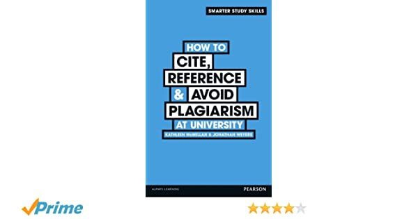 how to cite reference avoid plagiarism at university smarter how to cite reference avoid plagiarism at university smarter study skills amazon co uk dr kathleen mcmillan dr jonathan weyers books