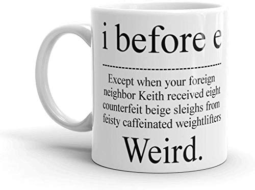 I Before E Weird Grammar Teacher - Funny Mug - White 11 Oz. Novelty Coffee Mug - Great Gift for Wife, Husband, Mom, Dad, Co-Worker, Boss and Friends