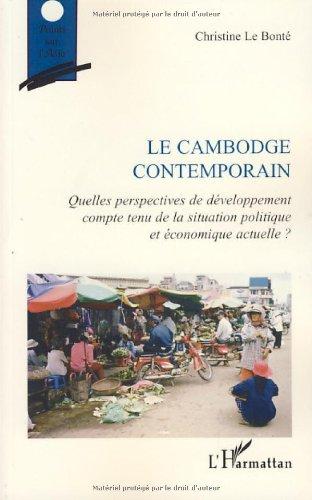 Le Cambodge contemporain : Quelles perspectives de développement compte tenu de la situation politique et économique actuelle ?
