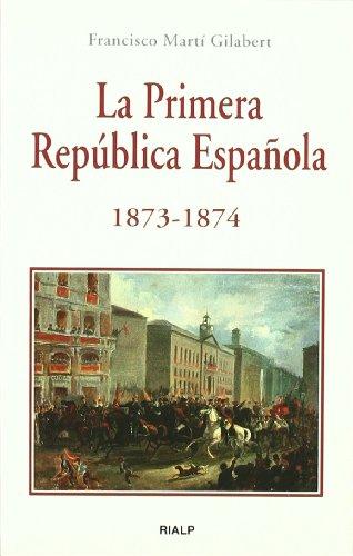 Descargar Libro *La Primera República Española 1873 - 1874 (Bolsillo) de Francisco Martí Gilabert