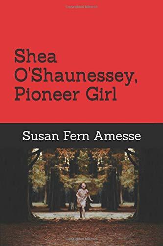 Shea O'Shaunessey, Pioneer Girl