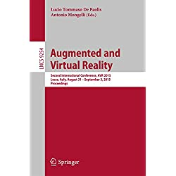 Augmented and Virtual Reality: Second International Conference, AVR 2015, Lecce, Italy, August 31 - September 3, 2015, Proceedings (Lecture Notes in Computer Science Book 9254)