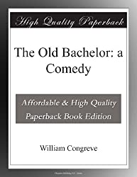 The Old Bachelor: a Comedy