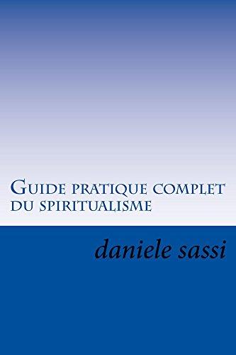 Guide pratique complet du spiritualisme: L'essentiel : de l'essence du ciel © par daniele sassi