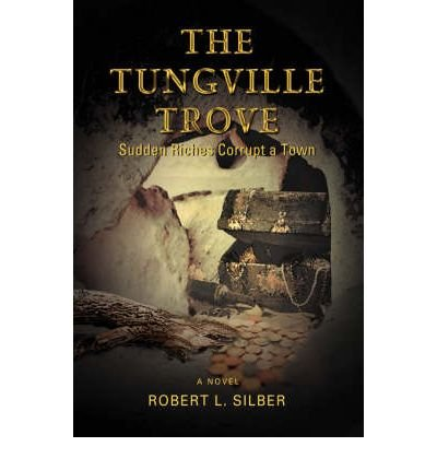 The Tungville Trove: Sudden Riches Corrupt a Town [ THE TUNGVILLE TROVE: SUDDEN RICHES CORRUPT A TOWN ] by Silber, Robert L (Author ) on Mar-16-2007 Hardcover