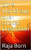 2019 World cup over cricket prediction (English Edition)