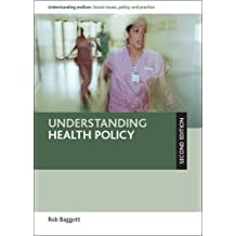 Understanding health policy (Second Edition) (Understanding Welfare: Social Issues, Policy and Practice Series) by Rob Baggott (2015-10-14)