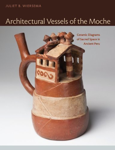 Architectural Vessels of the Moche: Ceramic Diagrams of Sacred Space in Ancient Peru (Latin American and Caribbean Arts and Culture Publication In) by Juliet B. Wiersema (2015-01-30)