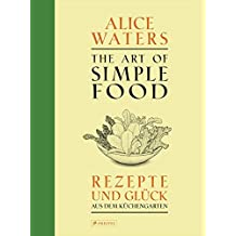 The Art of Simple Food: Rezepte und Glück aus dem Küchengarten