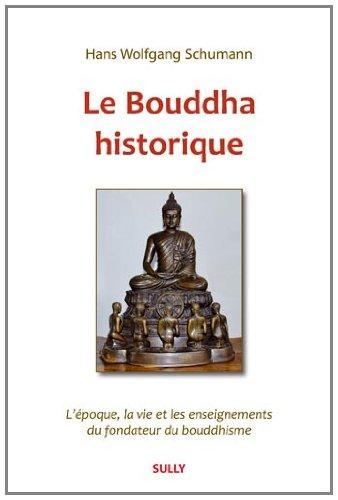 Le Bouddha historique : L'époque, la vie et les enseignements du fondateur du bouddhisme