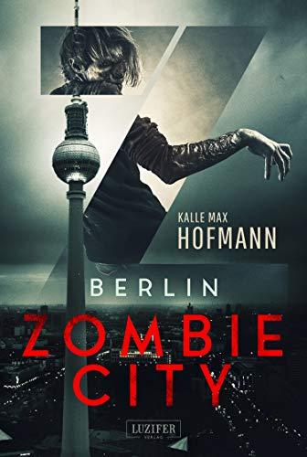 BERLIN ZOMBIE CITY: Horrorthriller (Berlin Zombies 1)