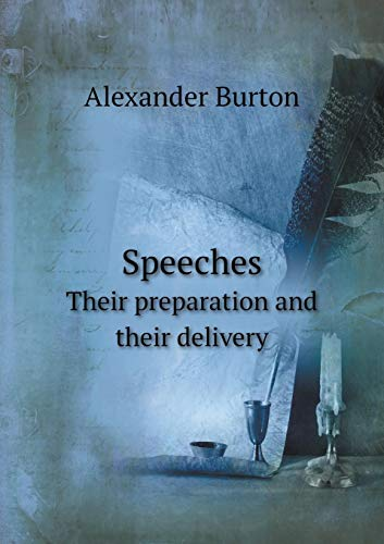Speeches Their preparation and their delivery