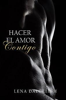 Hacer el amor contigo: Relato erótico eBook: LENA