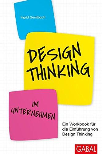 Design Thinking im Unternehmen: Ein Workbook für die Einführung von Design Thinking (Dein Business)