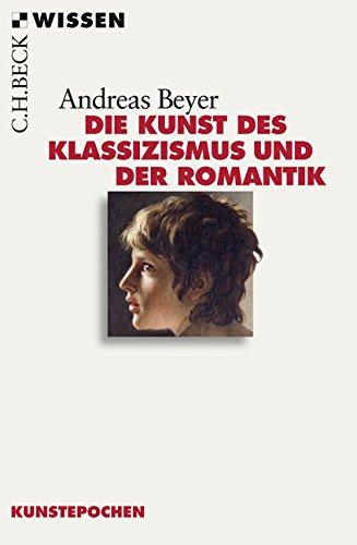 Die Kunst des Klassizismus und der Romantik (Beck'sche Reihe)