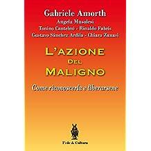 L'azione del Maligno: Come riconoscerla e liberarsene (Collana Spirituale Vol. 35) (Italian Edition)