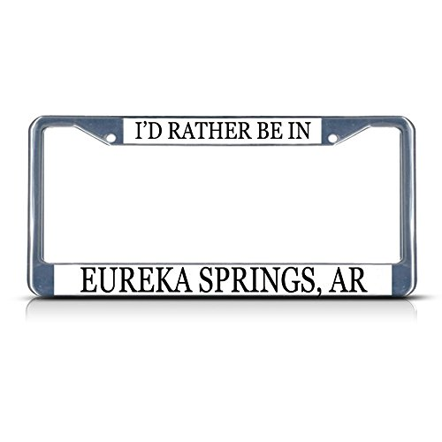 I 'd Rather Be In Eureka Springs, AR chrom Metall Nummernschild Rahmen Tag Bordüre -