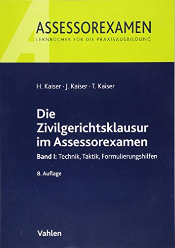 Die Zivilgerichtsklausur im Assessorexamen: Band I: Technik, Taktik, Formulierungshilfen