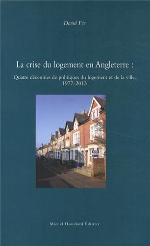 La crise du logement en Angleterre : Quatre décennies de politiques du logement et de la ville, 1977-2013