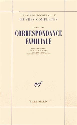 Alexis de Tocqueville - Oeuvres complètes, tome 14 : Correspondance familiale par Alexis de Tocqueville