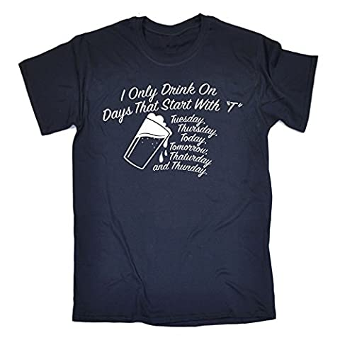 123t Men's I Only Drink On Days That Start With T Booze T Shirt Drinking Tee Wine Beer Party Funny Sarcasm Joke Birthday Gift Christmas Present T-SHIRT