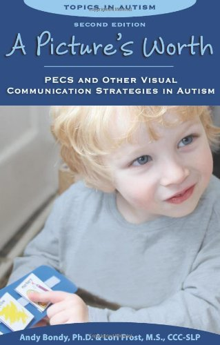 A Picture's Worth: PECS and Other Visual Communication Strategies in Autism (Topics in Autism) 2nd (second) by Andy Bondy, Ph.D., Lori Frost, M.S., CCC-SLP (2011) Paperback