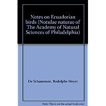 Notes on Ecuadorian birds (Notulae naturae of The Academy of Natural Sciences of Philadelphia)