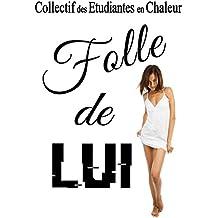 FOLLE DE LUI !!!: (Nouvelle Érotique, Interdit, Fantasmes, Exhibitionnisme)