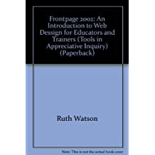 Frontpage 2002: An Introduction to Web Dessign for Educators and Trainers (Tools in Appreciative Inquiry) by Albert L. Ingram (2003-05-15)