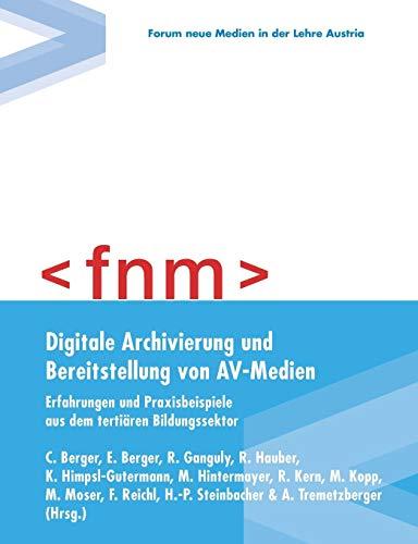 Digitale Archivierung und Bereitstellung von AV-Medien: Erfahrungen und Praxisbeispiele aus dem tertiären Bildungssektor Av-medien