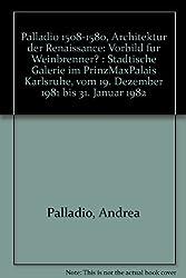 Palladio 1508-1580, Architektur der Renaissance: Vorbild fur Weinbrenner? : Stadtische Galerie im PrinzMaxPalais Karlsruhe, vom 19. Dezember 1981 bis 31. Januar 1982