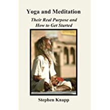 Yoga and Meditation: Their Real Purpose and How to Get Started (English Edition)
