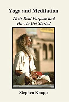 Yoga and Meditation: Their Real Purpose and How to Get Started by [Knapp, Stephen]