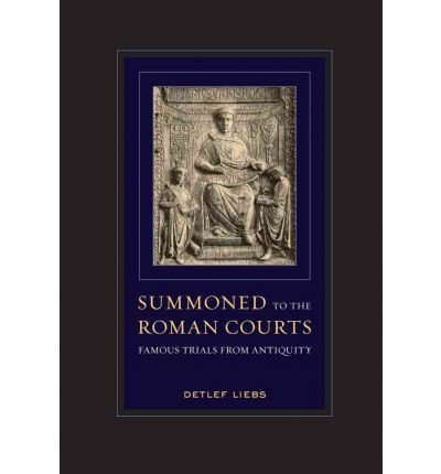 [ SUMMONED TO THE ROMAN COURTS FAMOUS TRIALS FROM ANTIQUITY BY LIEBS, DETLEF](AUTHOR)HARDBACK (Liebe Hardback)