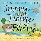 SNOWY FLOWY BLOWY A Twelve Months Rhyme by Nancy Tafuri (2000-08-01)