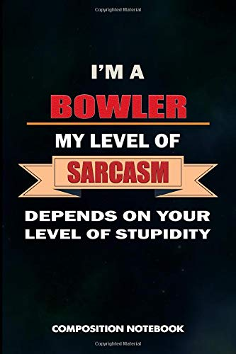 I am a Bowler My Level of Sarcasm Depends on Your Level of Stupidity: Composition Notebook, Sarcastic Birthday Journal for Bowling Sports Game Lovers to write on por M. Shafiq